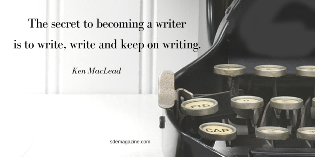 The secret to becoming a writeris to write, write and keep on writing.