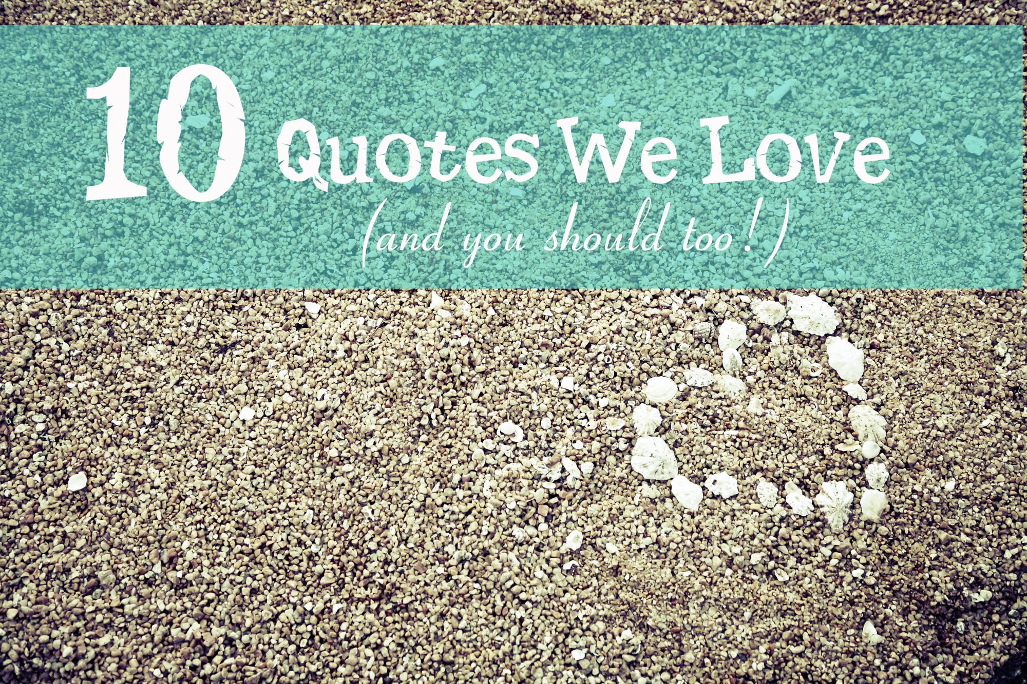 10 Quotes We Love (And You Should Too!)