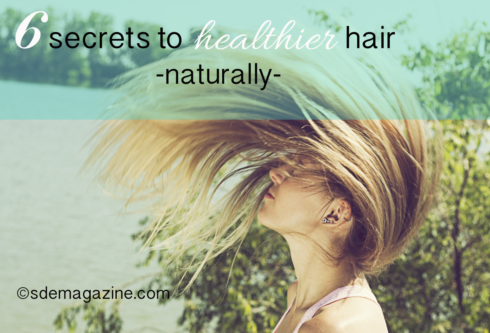6 secrets to healthier hair- the natural way!