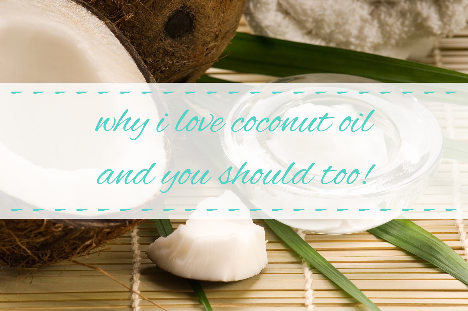 Why I Love Coconut Oil
