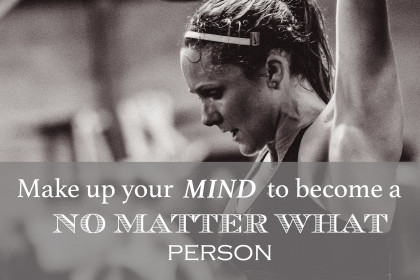 "Be A ""No Matter What"" Person!"