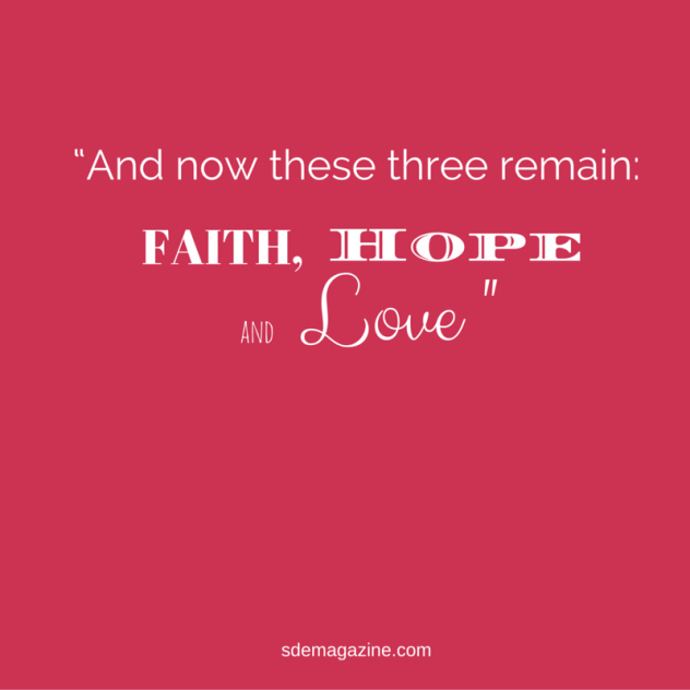 """And now these three remain_ faith, hope and love. But the greatest of these is love."""