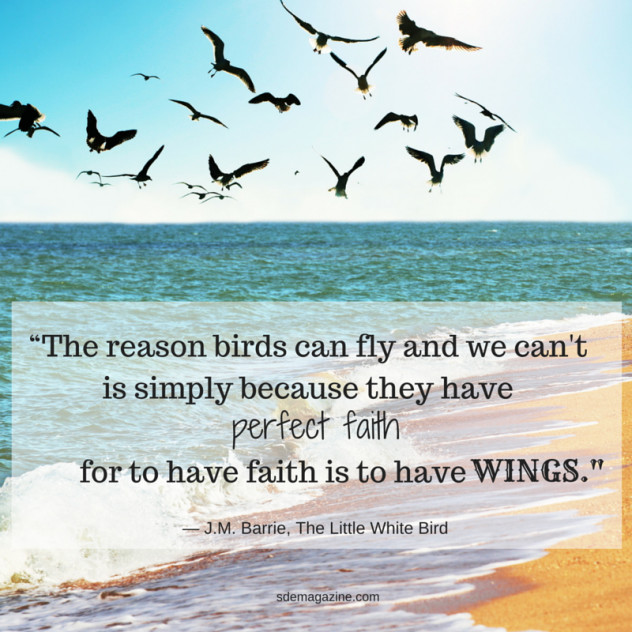 """""""The reason birds can fly and we can't is simply because they have perfect faith, for to have faith"""
