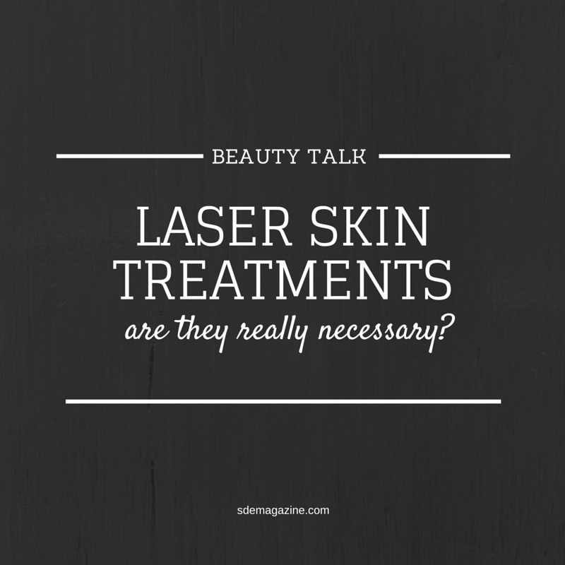 Beauty Talk: Are Laser Skin Treatments Really Necessary?