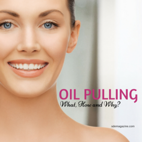 Oil Pulling: What, How and Why?
