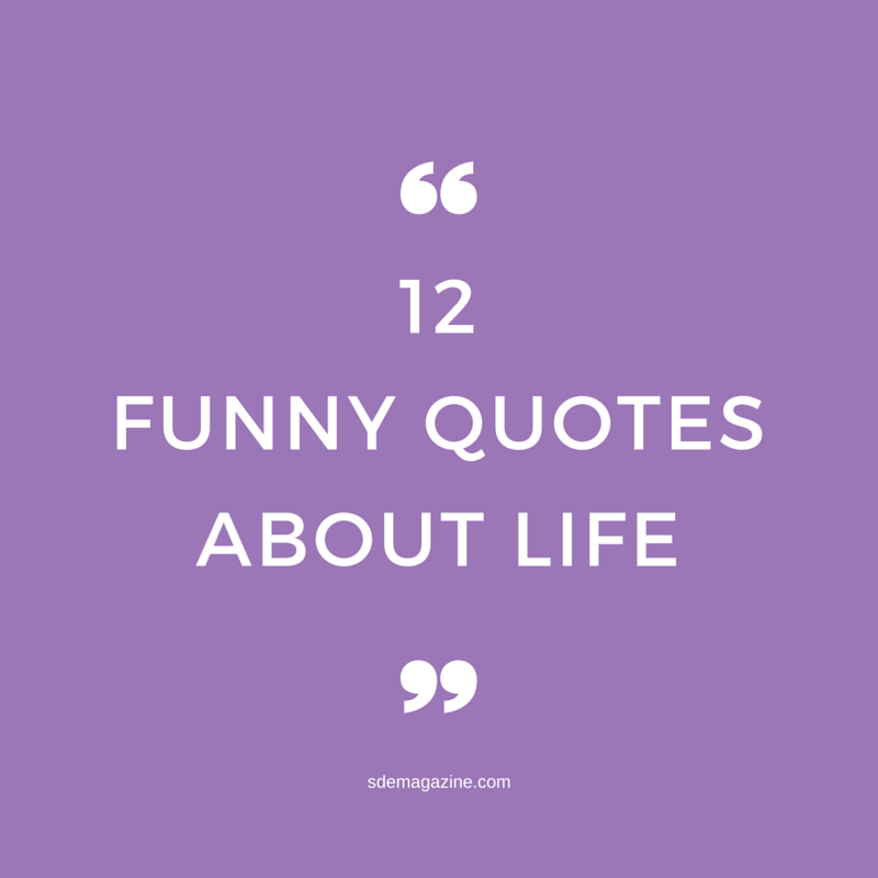 Funny Quotes And Sayings About Life: 12 Funny Quotes About Life