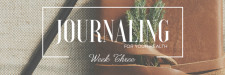 Week Three: Journaling For Your Health
