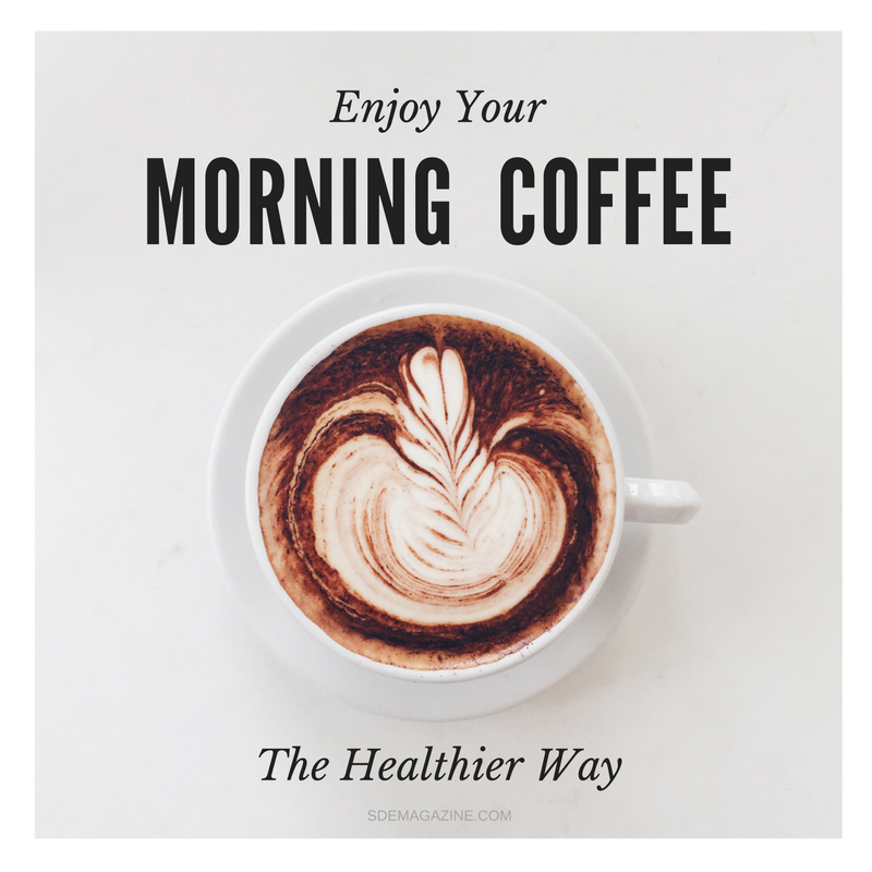 Enjoy Your Morning Coffee The Healthier Way