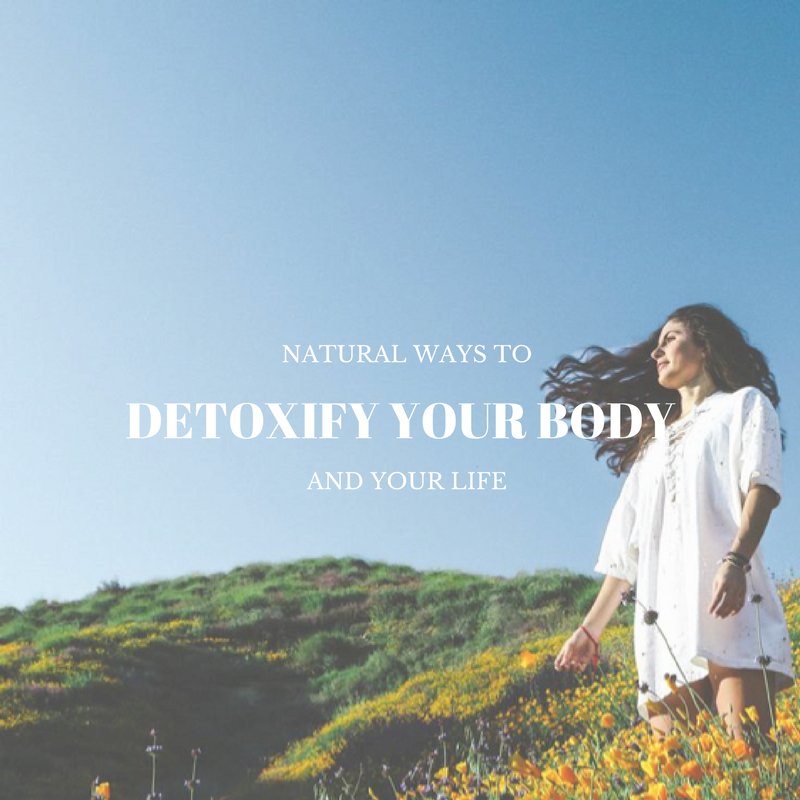 Natural Ways To Detoxify Your Body and Your Life