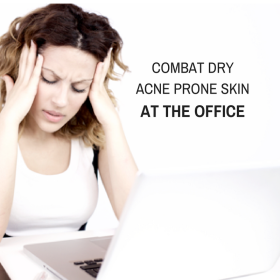 Combat Dry, Acne Prone Skin At The Office